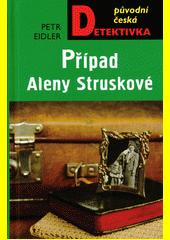 Případ Aleny Struskové  (odkaz v elektronickém katalogu)
