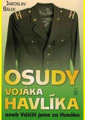Osudy vojáka Havlíka, aneb, Válčili jsme za Husáka  (odkaz v elektronickém katalogu)