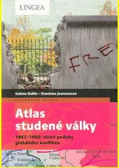 Atlas studené války : 1947-1990: různé podoby globálního konfliktu  (odkaz v elektronickém katalogu)