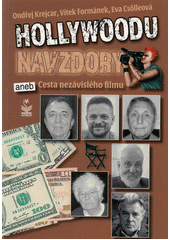 Hollywoodu navzdory, aneb, Cesta nezávislého filmu = In defiance of Hollywood, or, journey of independent film  (odkaz v elektronickém katalogu)