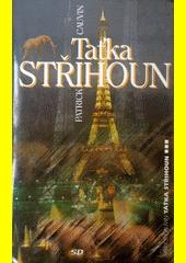 Taťka Střihoun / Patrick Cauvin ; [přeložila Olga Jirásková] (odkaz v elektronickém katalogu)