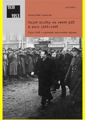 Tajné služby na cestě KSČ k moci 1945-1948 : únor 1948 - výsledek nerovného zápasu  (odkaz v elektronickém katalogu)
