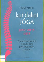Kundaliní jóga jako cesta duše : obratel po obratli k pochopení psychosomatiky páteře  (odkaz v elektronickém katalogu)