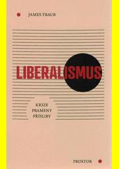Liberalismus : krize, prameny, přísliby  (odkaz v elektronickém katalogu)