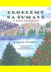Problémy na Šumavě a jiné příběhy  (odkaz v elektronickém katalogu)