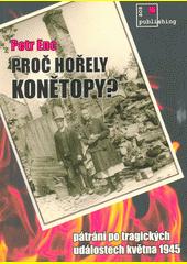 Proč hořely Konětopy? : pátrání po tragických událostech května 1945  (odkaz v elektronickém katalogu)