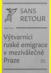 Sans retour : výtvarníci ruské emigrace v meziválečné Praze  (odkaz v elektronickém katalogu)
