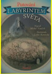 Putování labyrintem světa : volně inspirováno díly Jana Amose Komenského Labyrint světa a ráj srdce z roku 1623 a Regulae vitae z roku 1645  (odkaz v elektronickém katalogu)