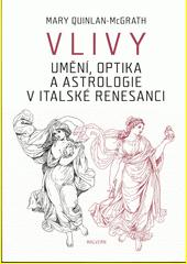 Vlivy : umění, optika a astrologie v italské renesanci  (odkaz v elektronickém katalogu)