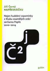 Napřeskáčku 1 : nejen hudební vzpomínky z Klubu osamělých srdcí seržanta Pepře 2005-2009  (odkaz v elektronickém katalogu)