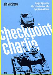 Checkpoint Charlie : strhující dějiny místa, kde i za časů studené války byla půda hodně žhavá  (odkaz v elektronickém katalogu)