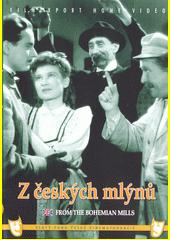 Z českých mlýnů = From the Bohemian mills  (odkaz v elektronickém katalogu)