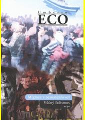 Migrace a nesnášenlivost : věčný fašismus  (odkaz v elektronickém katalogu)