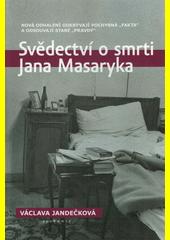 Svědectví o smrti Jana Masaryka : nová odhalení odkrývají pochybná  fakta  a odsouvají staré  pravdy   (odkaz v elektronickém katalogu)