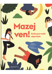 Mazej ven! : kniha pro malé objevitele  (odkaz v elektronickém katalogu)