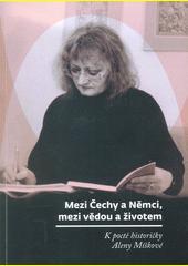 Mezi Čechy a Němci, mezi vědou a životem : k poctě historičky Aleny Míškové  (odkaz v elektronickém katalogu)