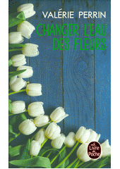 Changer l'eau des fleurs : roman  (odkaz v elektronickém katalogu)
