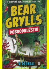 Bear Grylls. Dobrodružství v džungli  (odkaz v elektronickém katalogu)
