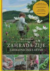 Zahrada žije : zahradničíme s dětmi  (odkaz v elektronickém katalogu)