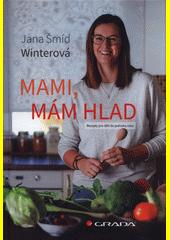Mami, mám hlad : recepty pro děti do jednoho roku  (odkaz v elektronickém katalogu)