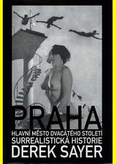 Praha, hlavní město dvacátého století : surrealistická historie  (odkaz v elektronickém katalogu)