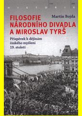 Filosofie Národního divadla a Miroslav Tyrš : příspěvek k dějinám českého myšlení 19. století  (odkaz v elektronickém katalogu)