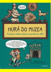 Hurá do muzea : průvodce světem sbírek a poznání pro děti  (odkaz v elektronickém katalogu)