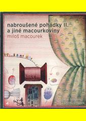 Nabroušené pohádky II. a jiné macourkoviny (odkaz v elektronickém katalogu)