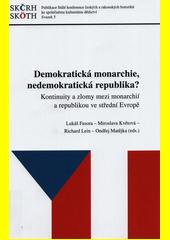 Demokratická monarchie, nedemokratická republika? : kontinuity a zlomy mezi monarchií a republikou ve střední Evropě  (odkaz v elektronickém katalogu)