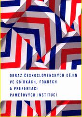 Obraz československých dějin ve sbírkách, fondech a prezentaci paměťových institucí  (odkaz v elektronickém katalogu)