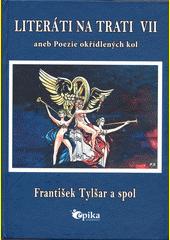 Literáti na trati VII, aneb, Poezie okřídlených kol  (odkaz v elektronickém katalogu)