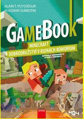 Minecraft - dobrodružství v ruinách Komoriom : gamebook  (odkaz v elektronickém katalogu)