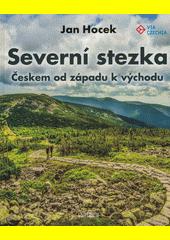 Severní stezka : Českem od západu k východu  (odkaz v elektronickém katalogu)