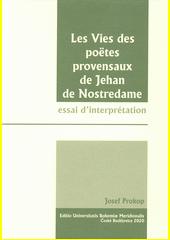 Les Vies des poëtes provensaux de Jehan de Nostredame : essai d'interprétation  (odkaz v elektronickém katalogu)