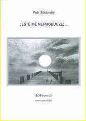 Ještě mě neprobouzej... : (109 sonetů) : (leden-říjen 2020)  (odkaz v elektronickém katalogu)