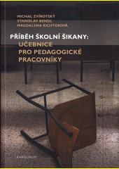 Příběh školní šikany : učebnice pro pedagogické pracovníky  (odkaz v elektronickém katalogu)