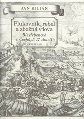 Plukovník, rebel a zbožná vdova : Bleylebenové v Čechách 17. století  (odkaz v elektronickém katalogu)