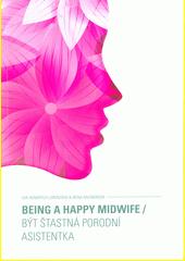 Being a happy midwife = Být šťastná porodní asistentka  (odkaz v elektronickém katalogu)