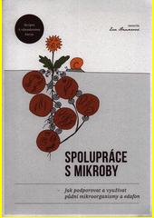 Spolupráce s mikroby : jak podporovat a využívat půdní mikroorganismy a edafon : skripta k víkendovému kurzu  (odkaz v elektronickém katalogu)