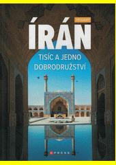 Írán : tisíc a jedno dobrodružství  (odkaz v elektronickém katalogu)