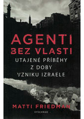 Agenti bez vlasti : utajené příběhy z doby vzniku Izraele  (odkaz v elektronickém katalogu)