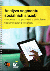 Analýza segmentu sociálních služeb s akcentem na pobytové a ambulantní sociální služby pro seniory (odkaz v elektronickém katalogu)