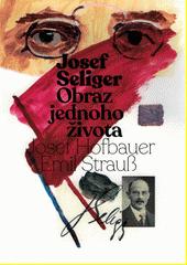 Josef Seliger : obraz jednoho života  (odkaz v elektronickém katalogu)