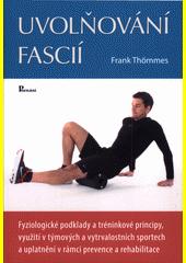 Uvolňování fascií : fyziologické podklady a tréninkové principy, využití v týmových a vytrvalostních sportech a uplatnění v rámci prevence a rehabilitace  (odkaz v elektronickém katalogu)