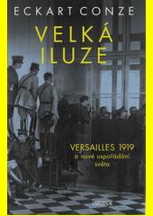 Velká iluze : Versailles 1919 a nové uspořádání světa  (odkaz v elektronickém katalogu)