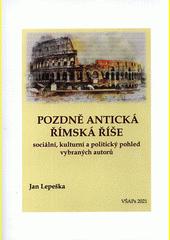 Pozdně antická Římská říše : sociální, kulturní a politický pohled vybraných autorů  (odkaz v elektronickém katalogu)