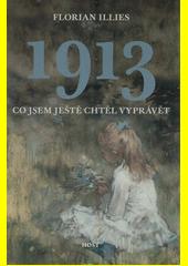 1913 : co jsem ještě chtěl vyprávět  (odkaz v elektronickém katalogu)