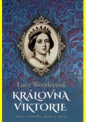 Královna Viktorie : dcera, manželka, matka a vdova  (odkaz v elektronickém katalogu)