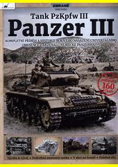 Panzer III : tank PzKpfw III : kompletní příběh a historie bojového nasazení univerzálního obrněnce z arzenálu německé Panzerwaffe  (odkaz v elektronickém katalogu)