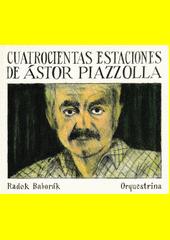 Quatrocientas Estaciones de Ástor Piazzolla  (odkaz v elektronickém katalogu)